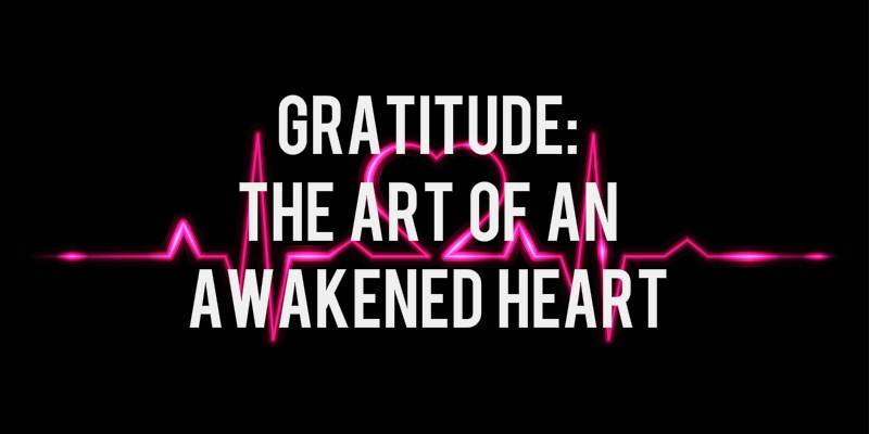 Gratitude: The Art of An Awakened Heart
