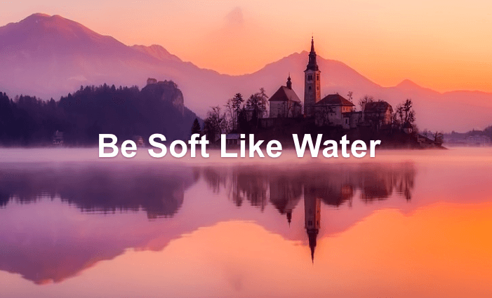 Be Soft Like Water
