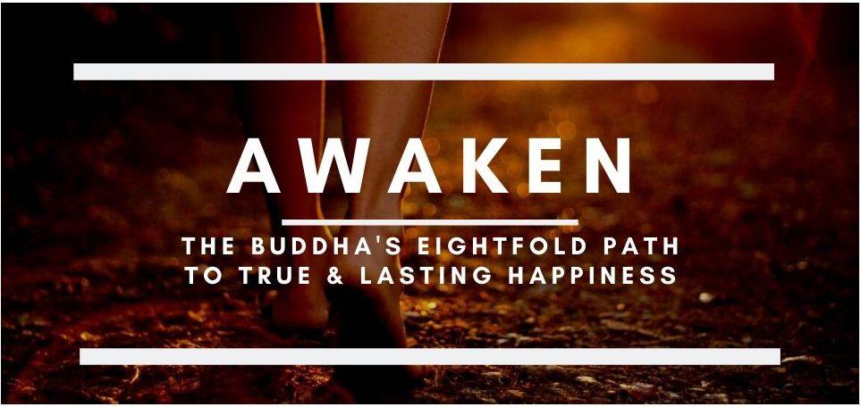 Awaken: The Buddha's Eightfold Path to True and Lasting Happiness